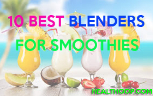 10 Best Blenders for Smoothies