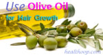 Olive oil for hair growth – Benefits and Use