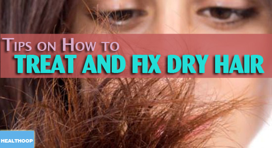 Tips on How to treat and fix dry hair