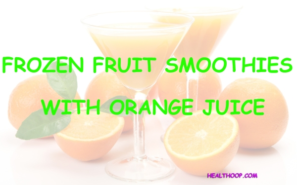 Tips for frozen fruit smoothies with orange juice